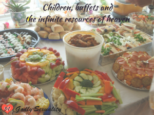 Children, buffets and the infinite resources of heaven